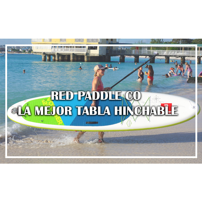 RED PADDLE CO LA MEJOR TABLA HINCHABLE